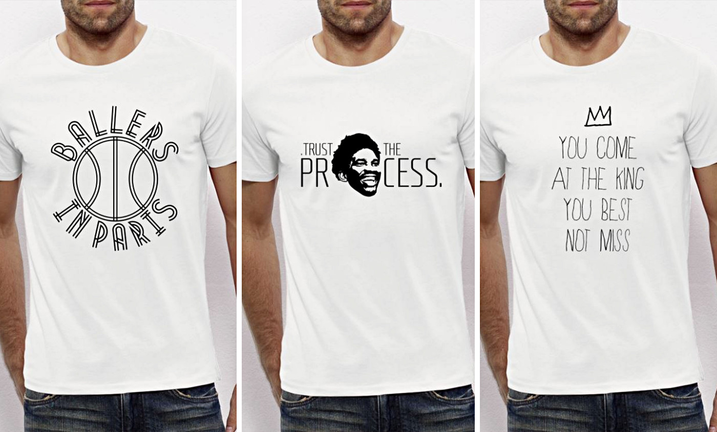 Nouvelle collection de t-shirts : Trust The Process, Ballers In Paris, The King