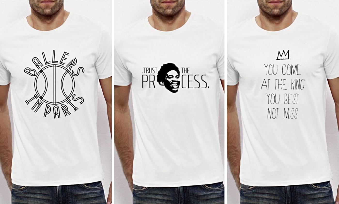 Nouvelle collection de t-shirts : Trust The Process, Ballers In Paris, The King